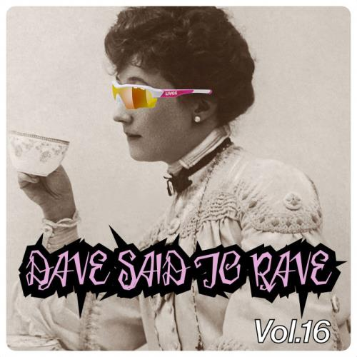 Dave Said To Rave, Vol. 16 (2021)