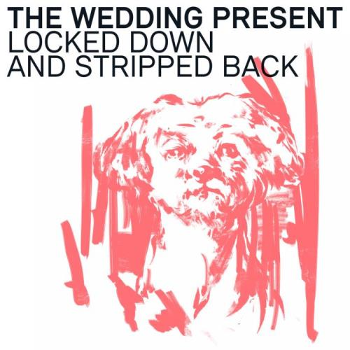 The Wedding Present - Locked Down & Stripped Back (2021)