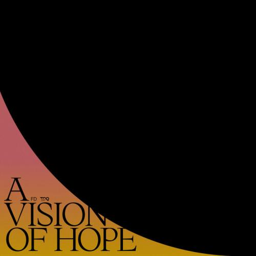 FD - A Vision of Hope (2021)