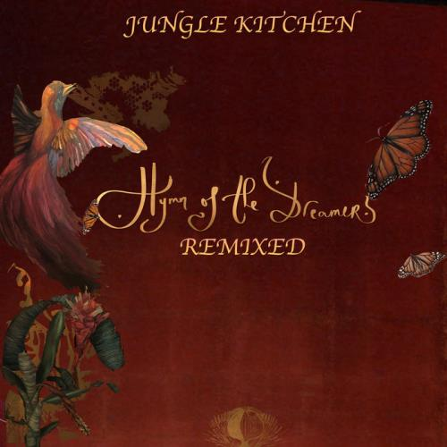 Jungle Kitchen - Hymn Of The Dreamers : Remixed (2021)